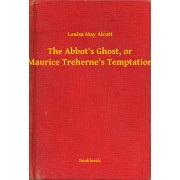 The Abbot's Ghost, or Maurice Treherne's Temptation (eBook)