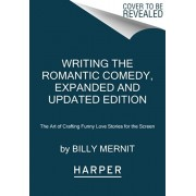 Writing the Romantic Comedy, 20th Anniversary Expanded and Updated Edition: The Art of Crafting Funny Love Stories for the Screen, Paperback/Billy Mernit