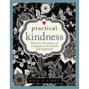Practical Kindness: Discover the Power of Compassion for Health and Happiness