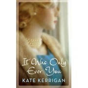 It Was Only Ever You, Hardcover/Kate Kerrigan