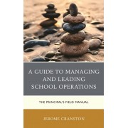 A Guide to Managing and Leading School Operations: The Principal's Field Manual, Paperback/Jerome Cranston