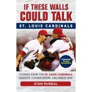 If These Walls Could Talk: St. Louis Cardinals: Stories from the St. Louis Cardinals Dugout, Locker Room, and Press Box, Paperback