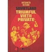 Sovietland. Triumful vietii private (vol. IV)/Antoaneta Olteanu