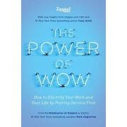 The Power of Wow: How to Electrify Your Work and Your Life by Putting Service First, Hardcover/The Employees Zappos Com