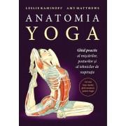 Anatomia Yoga. Ghid practic al miscarilor, posturilor si tehnicilor de respiratie