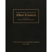The Travel Diaries of Albert Einstein: The Far East, Palestine, and Spain, 1922 - 1923, Hardcover/Albert Einstein