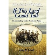 If This Land Could Talk: Homesteading on the Northern Plains, Paperback/Judy R. Cook