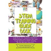 Stem Training Guide Book: Guide Book for Teachers, Educators, Homeschoolers and Parents Who Want to Get Started on Stem Teaching, Paperback/Sumita Mukherjee