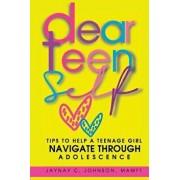 Dear Teen Self: Tips to Help a Teenage Girl Navigate Through Adolescence, Paperback/Mamft Jaynay Chanel Johnson