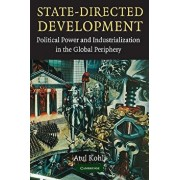 State-Directed Development: Political Power and Industrialization in the Global Periphery, Paperback/Atul Kohli