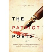 The Patriot Poets: American Odes, Progress Poems, and the State of the Union, Paperback/Stephen J. Adams