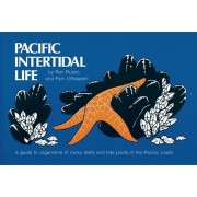 Pacific Intertidal Life: A Guide to Organisms of Rocky Reefs and Tide Pools of the Pacific Coast, Paperback