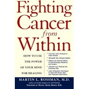 Fighting Cancer from Within: How to Use the Power of Your Mind for Healing, Paperback
