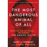The Most Dangerous Animal of All: Searching for My Father . . . and Finding the Zodiac Killer, Paperback