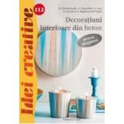 Idei Creative 112 - Decoratiuni Interioare Din Beton - Pentru Incepatori - M. Dawidowski A. Diepold