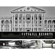 Catskill Resorts: Lost Architecture of Paradise, Hardcover