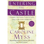 Entering the Castle: Finding the Inner Path to God and Your Soul's Purpose, Paperback