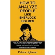 How To Analyze People Like Sherlock Holmes: Learn The Trade's Secret Techniques To Analyze Anyone In Less Than Five Minutes With Speed Reading, Body L, Paperback/Patrick Lightman