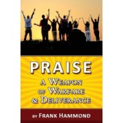 Praise - A Weapon of Warfare and Deliverance, Paperback
