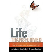 Life Transformed: How to Renew Your Mind, Overcome Old Habits, and Become the Person God Designed You to Be, Paperback/John Loren Sandford