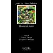 Alonso De Santos Jose Luis Bajarse Al Moro (16ª Ed.)
