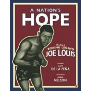 A Nation's Hope: The Story of Boxing Legend Joe Louis, Paperback/Matt De La Pena