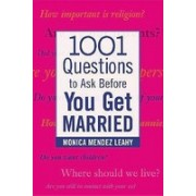 "1001 Questions to Ask Before You Get Married: Prepare for Your Marriage Before You Say ""I Do"""