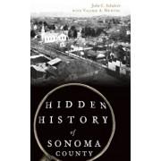 Hidden History of Sonoma County, Hardcover/John C. Schubert
