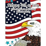 Happy 4th of July Color By Numbers Coloring Book for Adults: A Patriotic Adult Color By Number Coloring Book With American History, Summer Scenes, Ame, Paperback/Zenmaster Coloring Books