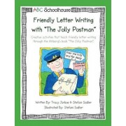 Friendly Letter Writing with the Jolly Postman: Creative Activities That Teach Friendly Letter Writing Through the Ahlberg's Book the Jolly Postman./Abcschoolhouse