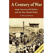 A Century of War: Anglo-American Oil Politics and the New World Order, Paperback/F. William Engdahl