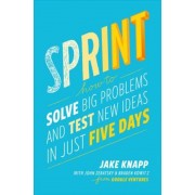 Sprint: How to Solve Big Problems and Test New Ideas in Just Five Days, Hardcover