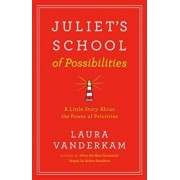 Juliet's School of Possibilities: A Little Story about the Power of Priorities, Hardcover/Laura VanderKam