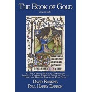 The Book of Gold: A 17th Century Magical Grimoire of Amulets, Charms, Prayers, Sigils and Spells Using the Biblical Psalms of King David/Harry Barron