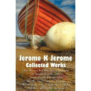 Jerome K Jerome, Collected Works (Complete and Unabridged), Including: Three Men in a Boat (to Say Nothing of the Dog) (Illustrated), Three Men on the, Hardcover/Jerome Klapka Jerome