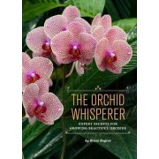 The Orchid Whisperer: Expert Secrets for Growing Beautiful Orchids, Paperback