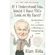 If I Understood You, Would I Have This Look on My Face?: My Adventures in the Art and Science of Relating and Communicating, Paperback