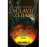 Sclavii zeilor - vol. II. Istoria secreta a zeilor Anunnaki si a misiunii lor pe Pamant