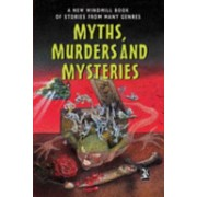 Myths, Murders and Mysteries - A New Windmill Book of Stories from Many Genres (Naylor Louise)(Cartonat) (9780435130411)
