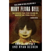 Mary Flora Bell: The Horrific True Story Behind An Innocent Girl Serial Killer, Paperback/Ryan Becker