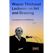 Wayne Thiebaud Lectures on Art and Drawing, Paperback/Wayne Thiebaud