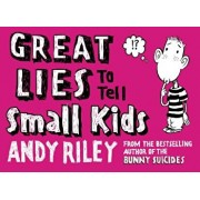 Great Lies to Tell Small Kids, Paperback/Andy Riley