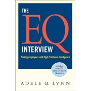 The EQ Interview: Finding Employees with High Emotional Intelligence, Paperback/Adele B. Lynn
