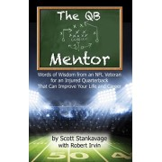The QB Mentor: Words of Wisdom from an NFL Veteran for an Injured Quarterback That Can Improve Your Life and Career, Paperback/Scott Stankavage