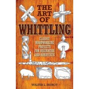 The Art of Whittling: Classic Woodworking Projects for Beginners and Hobbyists, Paperback/Walter L. Faurot