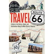 Travel Route 66: A Guide to the History, Sights, and Destinations Along the Main Street of America, Paperback/Jim Hinckley