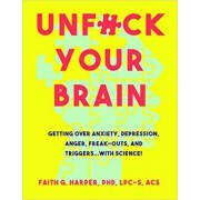 Unfuck Your Brain: Using Science to Get Over Anxiety, Depression, Anger, Freak-Outs, and Triggers, Paperback