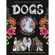 Dogs Go Around the World Colouring Book: Fun Dog Coloring Books for Adults and Kids 10+ for Relaxation and Stress-Relief, Paperback/Feel Happy Colouring