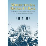 Where the Sea Breaks Its Back: The Epic Story - Georg Steller & the Russian Exploration of AK, Paperback