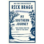 My Southern Journey: True Stories from the Heart of the South, Paperback/Rick Bragg